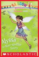 Superstar Fairies #6: Alyssa the Star-Spotter Fairy - A Rainbow Magic Book ebook by Daisy Meadows