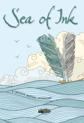 Sea of Ink: A Creative Writing Anthology ebook by Sharon Woodcock,Berenice  Emma Howard-Smith,Niamh King