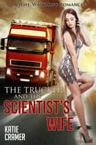 The Trucker and the Scientist's Wife ebook by Katie Cramer