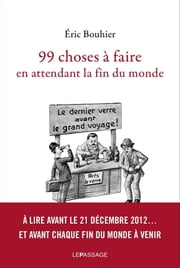 99 choses à faire en attendant la fin du monde ebook by Eric Bouhier