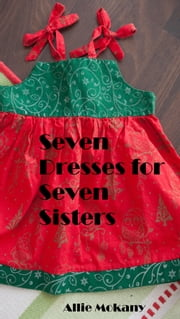 Seven Dresses for Seven Sisters ebook by Allie Mokany