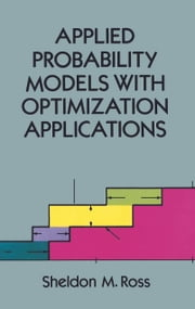 Applied Probability Models with Optimization Applications ebook by Sheldon M. Ross