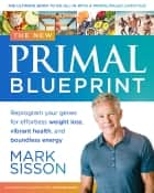 The New Primal Blueprint - Reprogram Your Genes for Effortless Weight Loss, Vibrant Health and Boundless Energy ebook by Mark Sisson