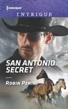 San Antonio Secret (Mills & Boon Intrigue) ebook by Robin Perini