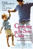 Growing an In-Sync Child - Simple, Fun Activities to Help Every Child Develop, Learn, and Grow ebook by Carol Kranowitz, Joye Newman