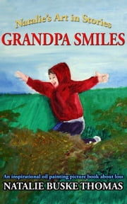 Grandpa Smiles - An inspirational oil painting picture book about loss ebook by Natalie Buske Thomas