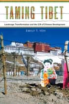 Taming Tibet ebook by Emily T. Yeh