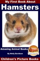 My First Book About Hamsters: Amazing Animal Books - Children's Picture Books ebook by Molly Davidson