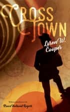 CrossTown ebook by Loren W. Cooper, Bruce Holland Rogers
