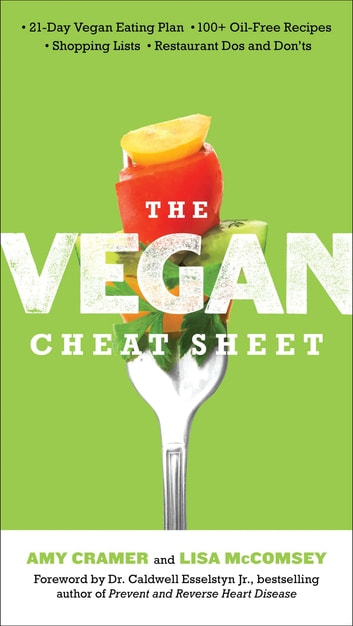 The Vegan Cheat Sheet - Your Take-Everywhere Guide to Plant-based Eating ebook by Amy Cramer,Lisa McComsey