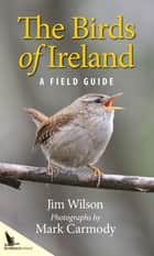 The Birds of Ireland ebook by Jim Wilson, Mark Carmody