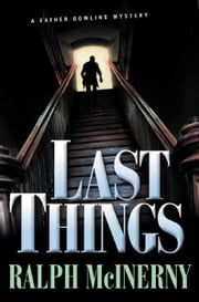 Last Things - A Father Dowling Mystery ebook by Ralph McInerny