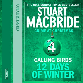 Calling Birds (short story) (Twelve Days of Winter: Crime at Christmas, Book 4) audiobook by Stuart MacBride