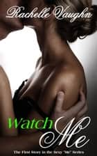 Watch Me - (An Erotic Short Story) ebook by Rachelle Vaughn