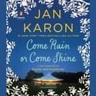 Come Rain or Come Shine audiobook by Jan Karon