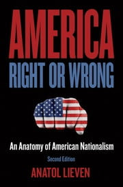 America Right or Wrong - An Anatomy of American Nationalism ebook by Anatol Lieven