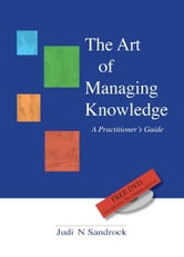 The Art of Managing Knowledge: a Practitioner's Guide ebook by Judi Sandrock