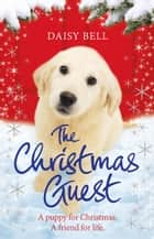 The Christmas Guest - A heartwarming tale you won''t want to put down ebook by Daisy Bell