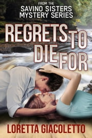 Regrets To Die For - Book 2 From The Savino Sisters Mystery Series ebook by Loretta Giacoletto
