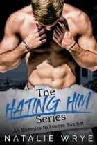 The Hating Him Series - An Enemies to Lovers Box Set ebook by Natalie Wrye