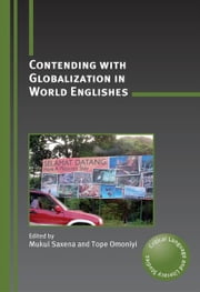 Contending with Globalization in World Englishes ebook by SAXENA, Mukul, OMONIYI, Tope