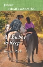 A Cowboy to Keep ebook by Karen Rock