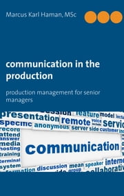 Communication in the Production - production management for senior managers ebook by Marcus Karl Haman