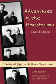 Adventures in the Mainstream: Coming of Age with Down Syndrome - 2nd edition ebook by Greg Palmer