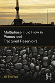 Multiphase Fluid Flow in Porous and Fractured Reservoirs ebook by Yu-Shu Wu