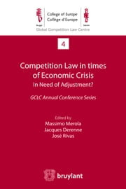 Competition Law in times of Economic Crisis : in Need of Adjustment ? - GCLC Annual Conference Series ebook by Jacques Derenne,Massimo Merola,José Rivas