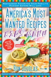 America's Most Wanted Recipes Kids' Menu - Restaurant Favorites Your Family's Pickiest Eaters Will Love ebook by Ron Douglas