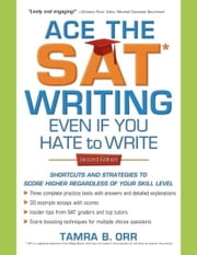 Ace the SAT Writing Even If You Hate to Write - Shortcuts and Strategies to Score Higher Regardless of Your Skill Level ebook by Tamra B. Orr