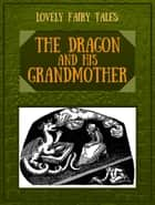 The Dragon and His Grandmother ebook by Lovely Fairy Tales