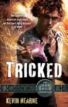 Tricked - The Iron Druid Chronicles ebook by Kevin Hearne