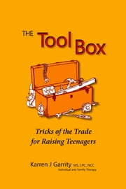 The Tool Box: Tricks of the Trade for Raising Teenagers ebook by Karren Garrity