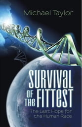Survival of the Fittest - The Last Hope for the Human Race ebook by Michael Taylor