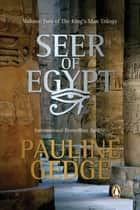 Seer of Egypt - Volume Two of The King's Man Trilogy ebook by Pauline Gedge