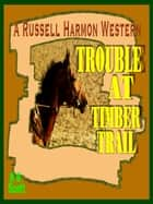 Trouble At Timber Trail (A Russell Harmon Western) ebook by A.H. Scott