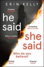 He Said/She Said - The Sunday Times bestselling Richard and Judy Book Club thriller 2018 ebook by Erin Kelly
