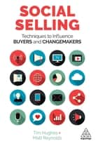Social Selling - Techniques to Influence Buyers and Changemakers ebook by Tim Hughes, Matt Reynolds