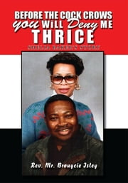 Before the Cock Crows you will Deny me Thrice ebook by Rev. Mr. Brouycie Isley