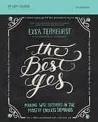 The Best Yes Study Guide - Making Wise Decisions in the Midst of Endless Demands ebook by Lysa TerKeurst, Christine Anderson