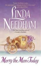 Marry the Man Today ebook by Linda Needham