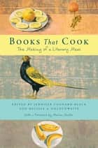Books That Cook ebook by Jennifer Cognard-Black,Marion Nestle,Melissa Goldthwaite