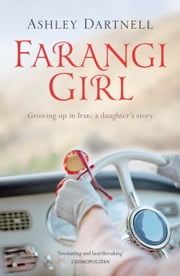 Farangi Girl - Growing Up in Iran: a Daughter's Story ebook by Ashley Dartnell