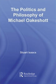 The Politics and Philosophy of Michael Oakeshott ebook by Stuart Isaacs