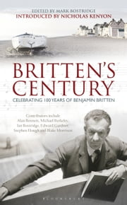 Britten's Century - Celebrating 100 Years of Britten ebook by Nicholas Kenyon,Mark Bostridge