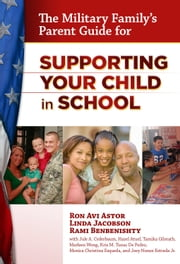 The Military Family's Parent Guide for Supporting Your Child in School ebook by Ron Avi Astor,Linda Jacobson,Rami Benbenishty