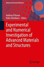 Experimental and Numerical Investigation of Advanced Materials and Structures ebook by Holm Altenbach,Andreas Öchsner