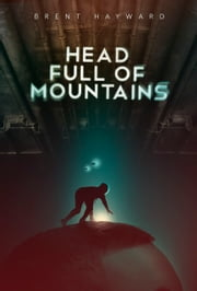 Head Full of Mountains ebook by Brent Hayward